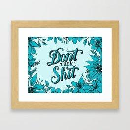 Don't Talk Shit Framed Art Print
