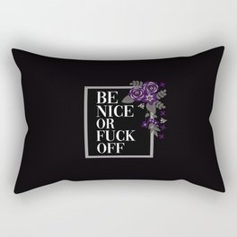 Be Nice Or Fuck Off, Pretty, Funny, Quote Rectangular Pillow