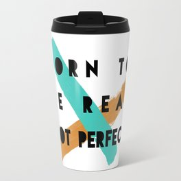 Born To Be Real Travel Mug