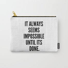 It Always Seems Impossible Until It's Done. Carry-All Pouch