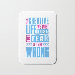 Lead A Creative Life Lose Fear Of Being Wrong Design For A Creative Life Artist Bath Mat