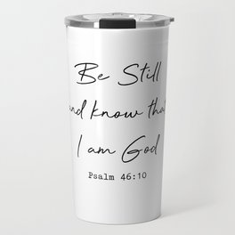 Be Still and Know that I am God Psalm 46:10 Travel Mug