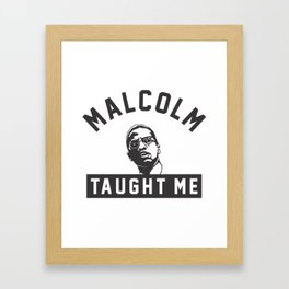 Malcolm X Taught Me Framed Art Print