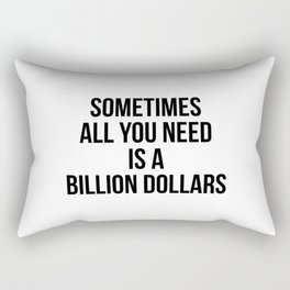 Sometimes all you need is a billion dollars Rectangular Pillow
