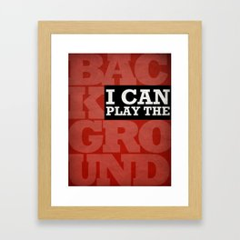 I Can Play the Background Framed Art Print