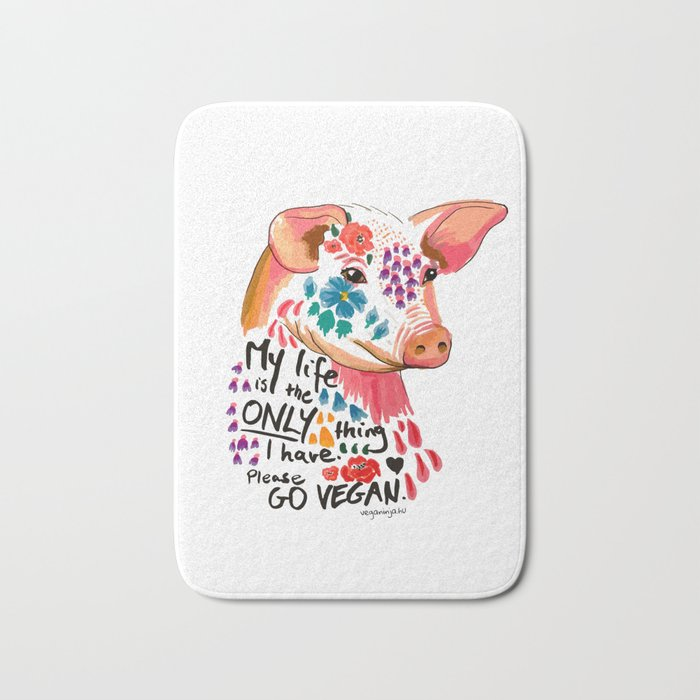 My life is the only thing I have. Go Vegan. Bath Mat