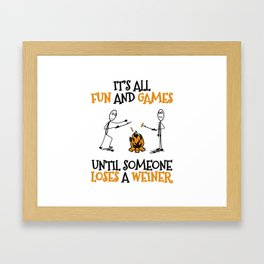 Camping Gift Fun and Games Until Someone Loses A Weiner Camp Trip Framed Art Print