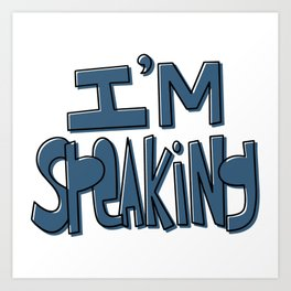 I'm Speaking Art Print