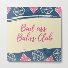 Bad ass babes club quote Metal Print