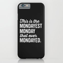 The Mondayest Monday Funny Quote iPhone Case