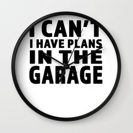 I Cant I Have Plans In The Garage - Great gift for Garage Person - Black Lettering Design Wall Clock