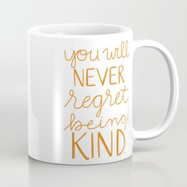 You Will Never Regret Being Kind Coffee Mug