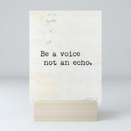 Be a voice not an echo. Mini Art Print
