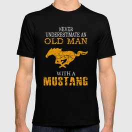 Never Underestimate An Old Man With A Mustang T-shirt