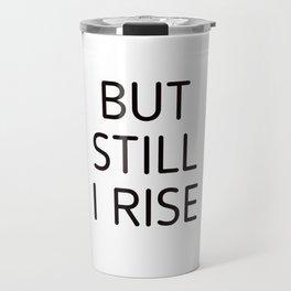 BUT STILL I RISE Travel Mug