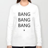 big bang Long Sleeve T-shirts featuring Bang Bang Bang by GUUD