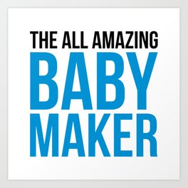 Amazing Baby Maker Funny Quote Art Print