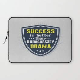 Success is better than unnecessary drama Life Inspirational Quote Laptop Sleeve