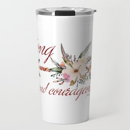 Strong and courageous Travel Mug