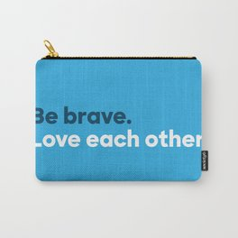 Be brave. Love each other. Carry-All Pouch