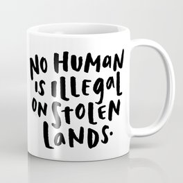 No Human is Illegal on Stolen Lands Coffee Mug