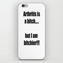 Arthritis is a bitch...but I am bitchier!!! iPhone Skin