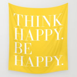Think Happy. Be Happy. Wall Tapestry