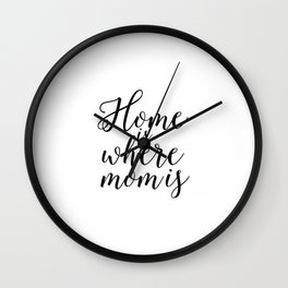 Home Sign Printable Quotes Home Is Where Mom Is Mother Gift Inspirational Quotes Love Sign Wall Clock