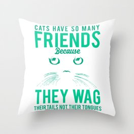 Cats Have So Many Friends Because They Wag Their Tails Not Their Tongues gr Throw Pillow