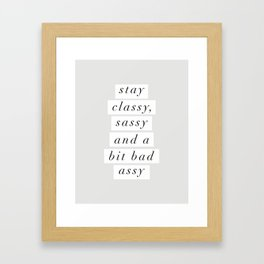 Stay Classy, Sassy a Bit Bad Assy black and white typography poster home decor bedroom wall decor Framed Art Print