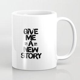 Give Me A New Story Coffee Mug