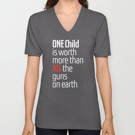 ONE child is worth more than ALL the guns on earth Unisex V-Neck