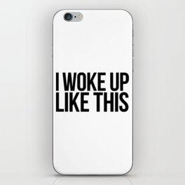I Woke Up Like This iPhone Skin