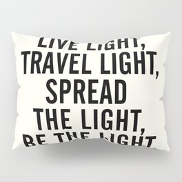 Live, travel, spread the light, be the light, inspirational quote, motivational, feelgood, shine Pillow Sham