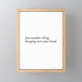 just another thing hanging over your head Framed Mini Art Print