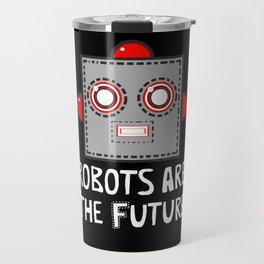 Robots are the Future Travel Mug