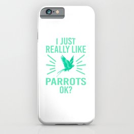 I Just Really Like Parrots OK? gr iPhone Case