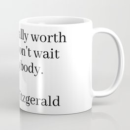 the girl really worth having won't wait for anybody (fitzgerald quote) Coffee Mug
