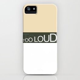 TooLoudTooSoft iPhone Case