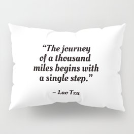 The journey of a thousand miles begins with a single step Pillow Sham
