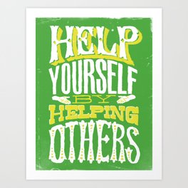 Help Yourself By Helping Others Art Print