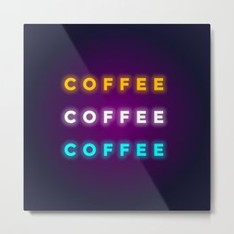 COFFEE COFFEE COFFEE Metal Print