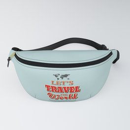 Let's travel the world Fanny Pack