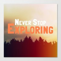 never stop exploring Canvas Prints featuring Never Stop Exploring by Josrick