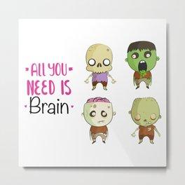 All you need is brain Metal Print