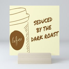Seduced By The Dark Roast Mini Art Print