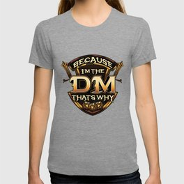 Because I'm The DM That's Why Funny RPG Gaming Pun T-shirt