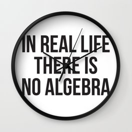 in real life there is NO algebra Wall Clock