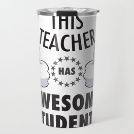 This Teacher Has Awesome Students Travel Mug