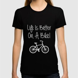 Life is Better on a Bike Cycling Bicycle T-Shirt T-shirt